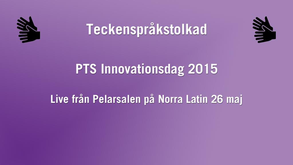 PTS Innovationsdag 2015 - Teckenspråkstolkad