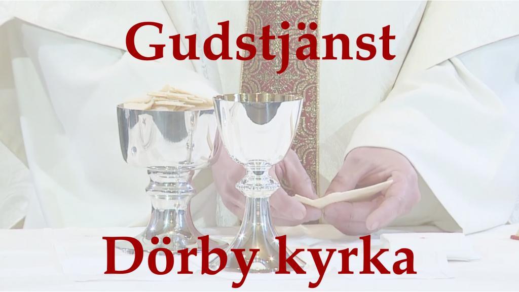 Gudstjänst från Dörby kyrka 7 mars 18:00