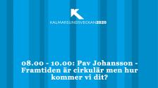 Kalmarsundsveckan - Pav Johnsson- Framtiden är cirkulär men hur kommer vi dit?
